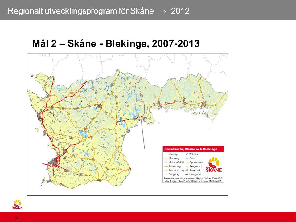 Regionalt utvecklingsprogram för Skåne → 2012 25 Mål 2 – Skåne - Blekinge, 2007-2013