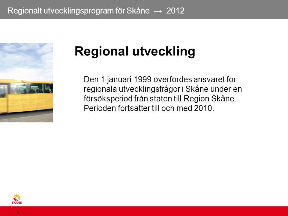 Regionalt utvecklingsprogram för Skåne → 2012 3 Regional utveckling Den 1 januari 1999 överfördes ansvaret för regionala utvecklingsfrågor i Skåne und