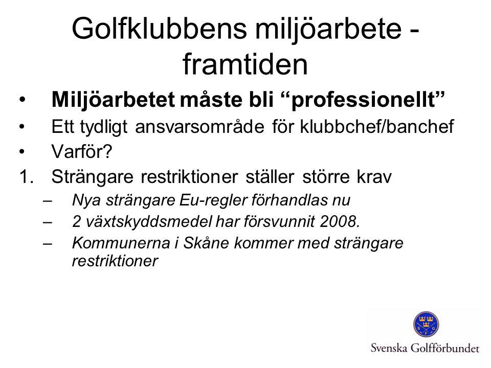 Golfklubbens miljöarbete - framtiden Miljöarbetet måste bli professionellt Ett tydligt ansvarsområde för klubbchef/banchef Varför.