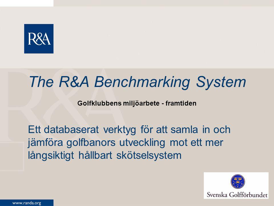 The R&A Benchmarking System Ett databaserat verktyg för att samla in och jämföra golfbanors utveckling mot ett mer långsiktigt hållbart skötselsystem Golfklubbens miljöarbete - framtiden