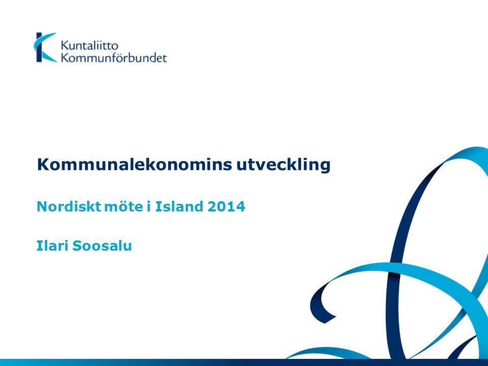 Kommunalekonomins utveckling Nordiskt möte i Island 2014 Ilari Soosalu