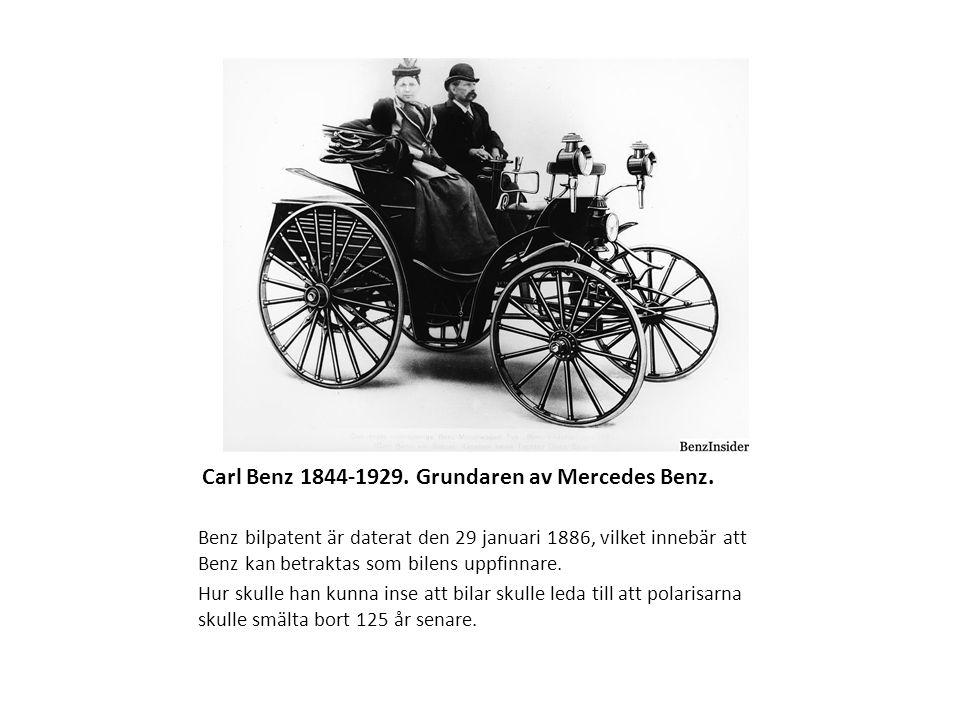 Carl Benz 1844-1929. Grundaren av Mercedes Benz. Benz bilpatent är daterat den 29 januari 1886, vilket innebär att Benz kan betraktas som bilens uppfi