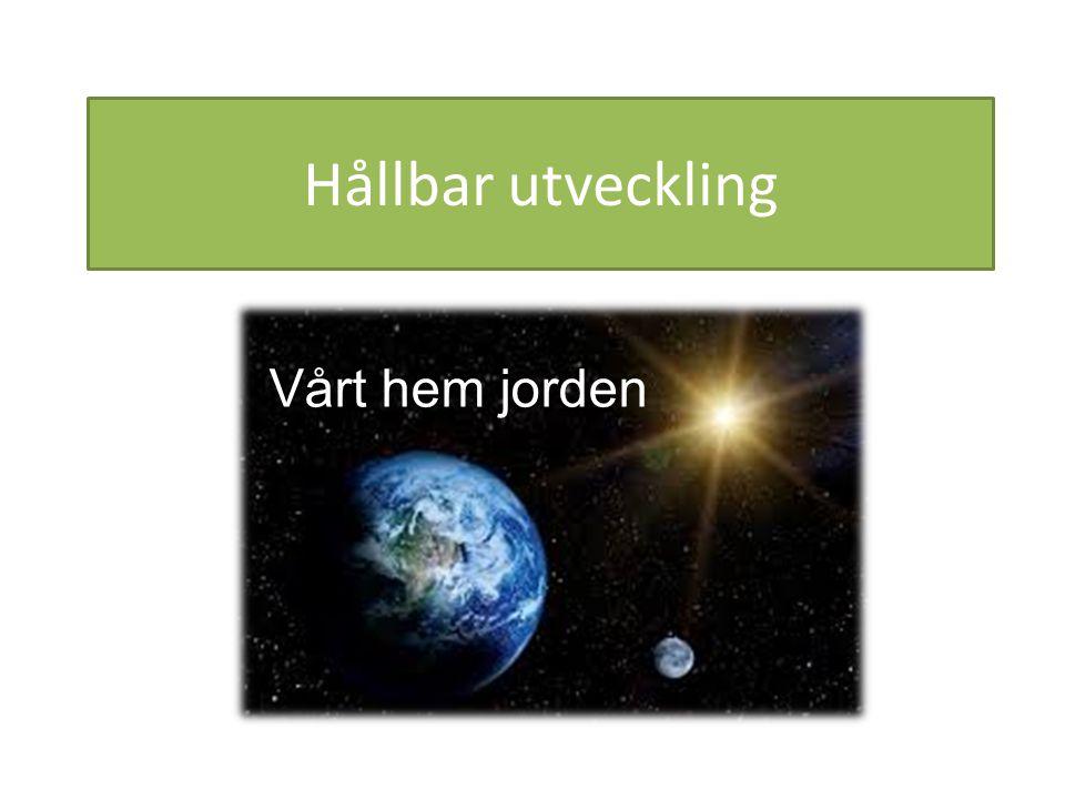 Hållbar utveckling Vårt hem jorden