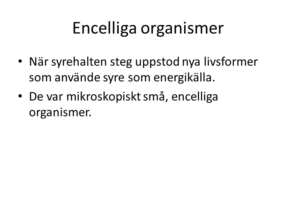 Encelliga organismer När syrehalten steg uppstod nya livsformer som använde syre som energikälla.