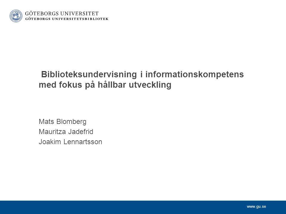 www.gu.se Mats Blomberg Mauritza Jadefrid Joakim Lennartsson Biblioteksundervisning i informationskompetens med fokus på hållbar utveckling