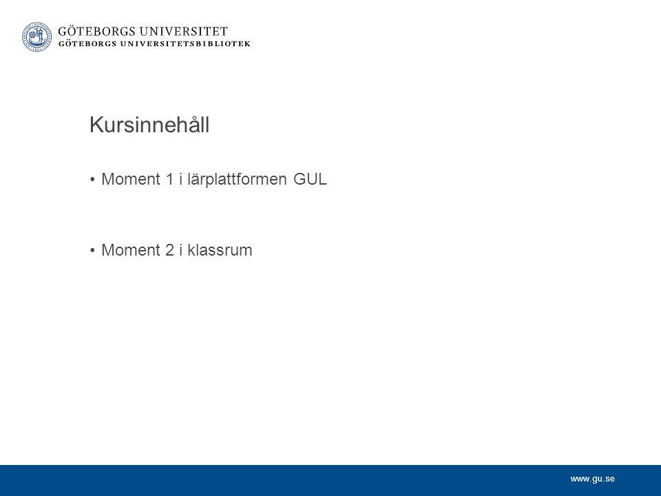 www.gu.se Kursinnehåll Moment 1 i lärplattformen GUL Moment 2 i klassrum
