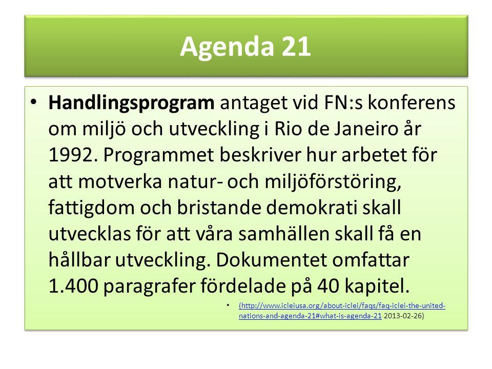 Agenda 21 Handlingsprogram antaget vid FN:s konferens om miljö och utveckling i Rio de Janeiro år 1992. Programmet beskriver hur arbetet för att motve