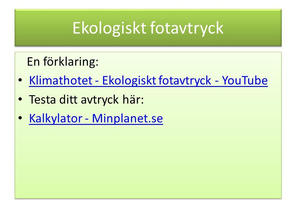 Ekologiskt fotavtryck En förklaring: Klimathotet - Ekologiskt fotavtryck - YouTube Testa ditt avtryck här: Kalkylator - Minplanet.se En förklaring: Kl