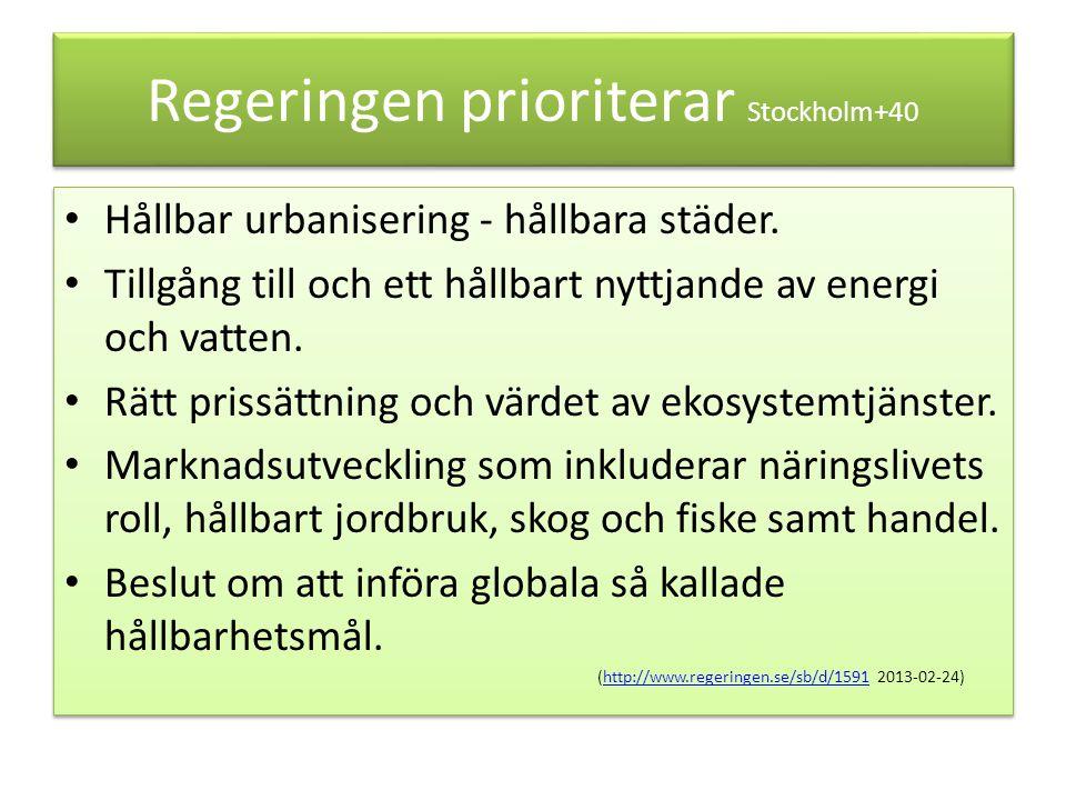 Regeringen prioriterar Stockholm+40 Hållbar urbanisering - hållbara städer. Tillgång till och ett hållbart nyttjande av energi och vatten. Rätt prissä