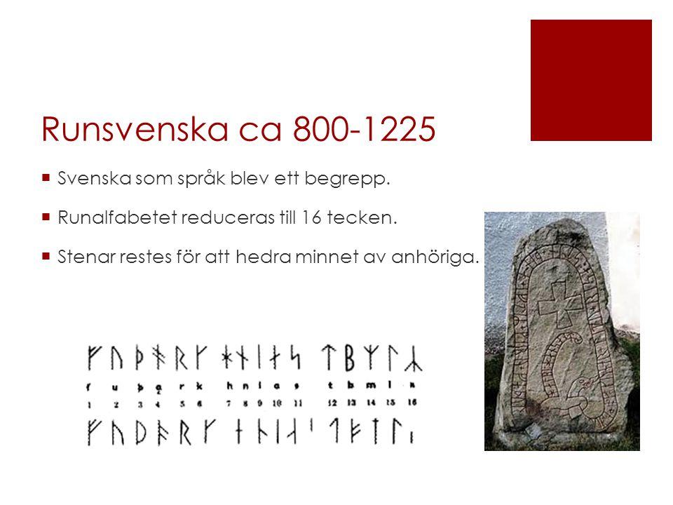 Runsvenska ca 800-1225  Svenska som språk blev ett begrepp.