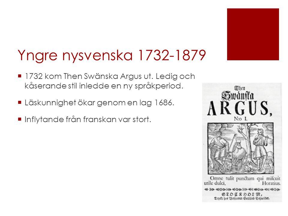 Yngre nysvenska 1732-1879  1732 kom Then Swänska Argus ut.