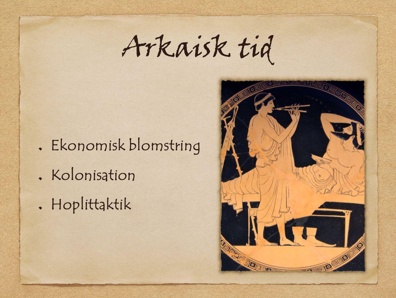 Arkaisk tid Ekonomisk blomstring Kolonisation Hoplittaktik