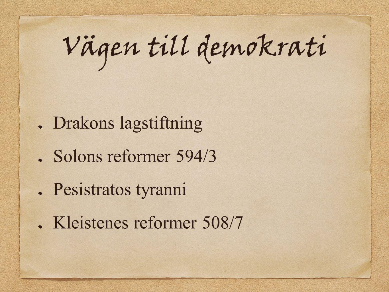 Vägen till demokrati Drakons lagstiftning Solons reformer 594/3 Pesistratos tyranni Kleistenes reformer 508/7
