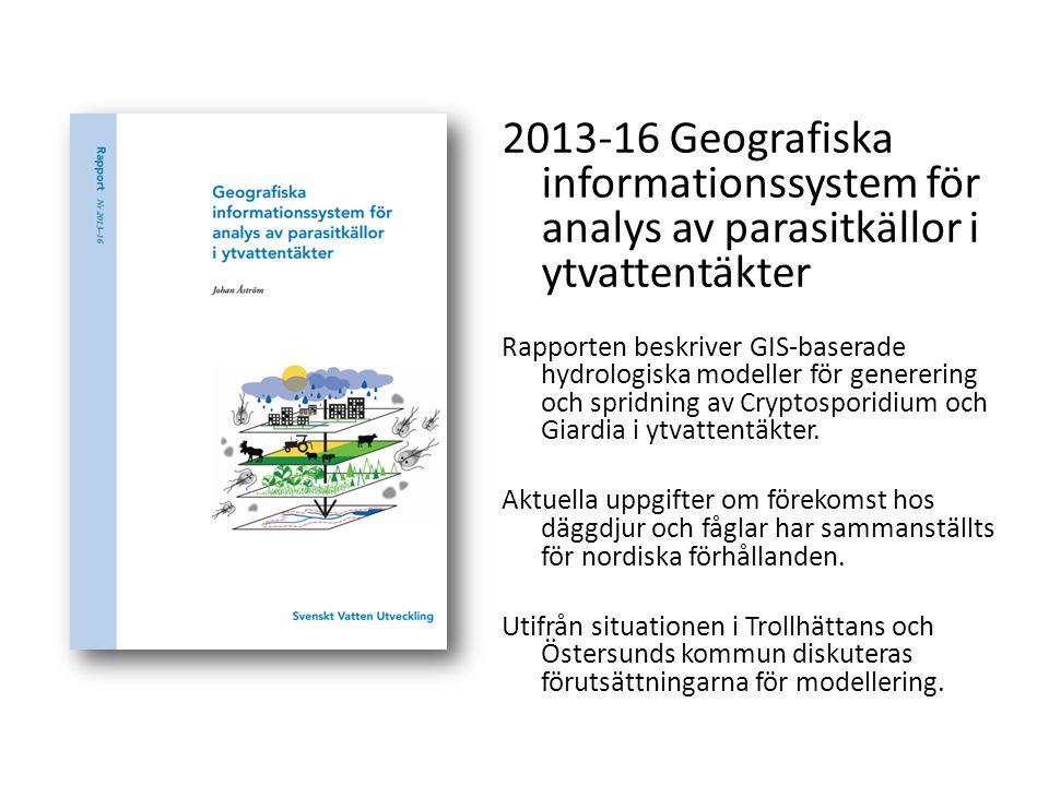 2013-16 Geografiska informationssystem för analys av parasitkällor i ytvattentäkter Rapporten beskriver GIS-baserade hydrologiska modeller för generer
