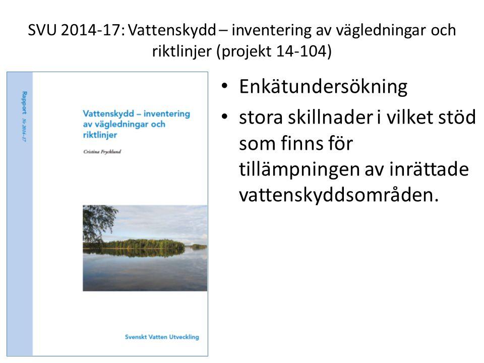 SVU 2014-17: Vattenskydd – inventering av vägledningar och riktlinjer (projekt 14-104) Enkätundersökning stora skillnader i vilket stöd som finns för