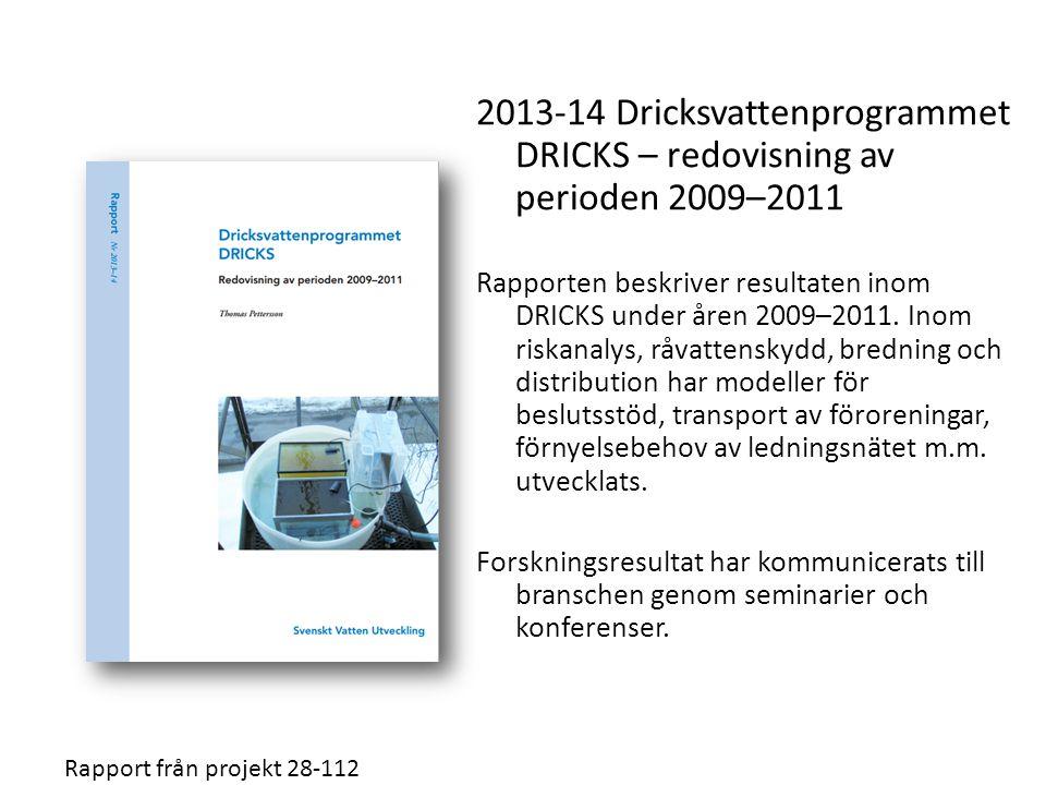 2013-14 Dricksvattenprogrammet DRICKS – redovisning av perioden 2009–2011 Rapporten beskriver resultaten inom DRICKS under åren 2009–2011. Inom riskan