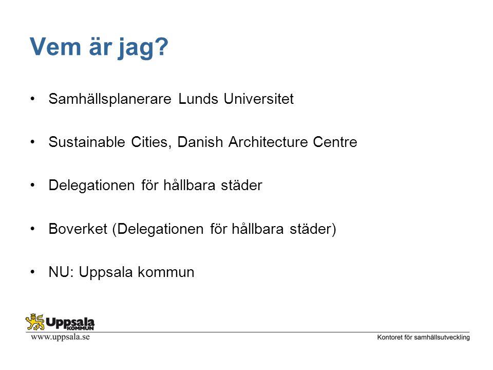 Vem är jag? Samhällsplanerare Lunds Universitet Sustainable Cities, Danish Architecture Centre Delegationen för hållbara städer Boverket (Delegationen