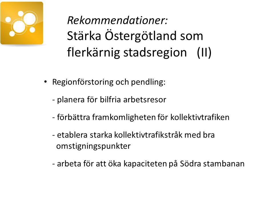 Regionförstoring och pendling: - planera för bilfria arbetsresor - förbättra framkomligheten för kollektivtrafiken - etablera starka kollektivtrafikstråk med bra omstigningspunkter - arbeta för att öka kapaciteten på Södra stambanan Rekommendationer: Stärka Östergötland som flerkärnig stadsregion (II)