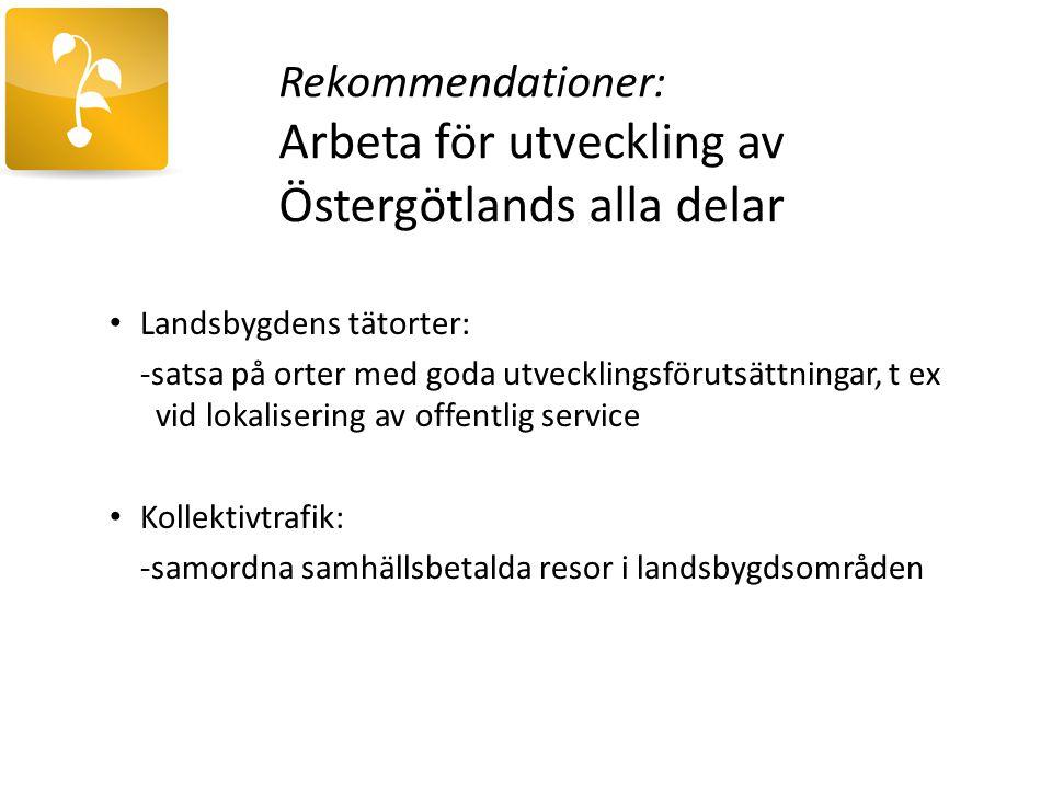 Rekommendationer: Arbeta för utveckling av Östergötlands alla delar Landsbygdens tätorter: -satsa på orter med goda utvecklingsförutsättningar, t ex v