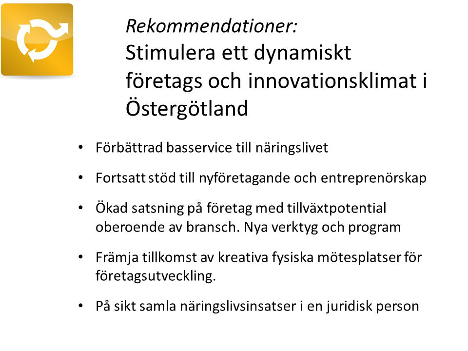 Rekommendationer: Stimulera ett dynamiskt företags och innovationsklimat i Östergötland Förbättrad basservice till näringslivet Fortsatt stöd till nyf