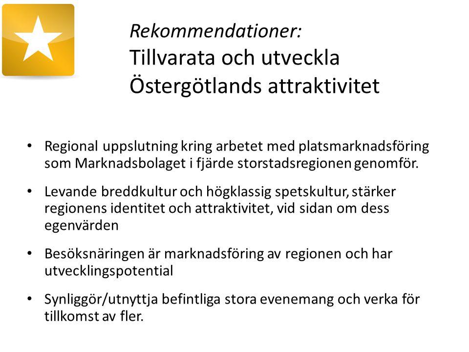 Rekommendationer: Tillvarata och utveckla Östergötlands attraktivitet Regional uppslutning kring arbetet med platsmarknadsföring som Marknadsbolaget i fjärde storstadsregionen genomför.