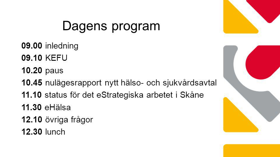 09.00 inledning 09.10 KEFU 10.20 paus 10.45 nulägesrapport nytt hälso- och sjukvårdsavtal 11.10 status för det eStrategiska arbetet i Skåne 11.30 eHälsa 12.10 övriga frågor 12.30 lunch Dagens program