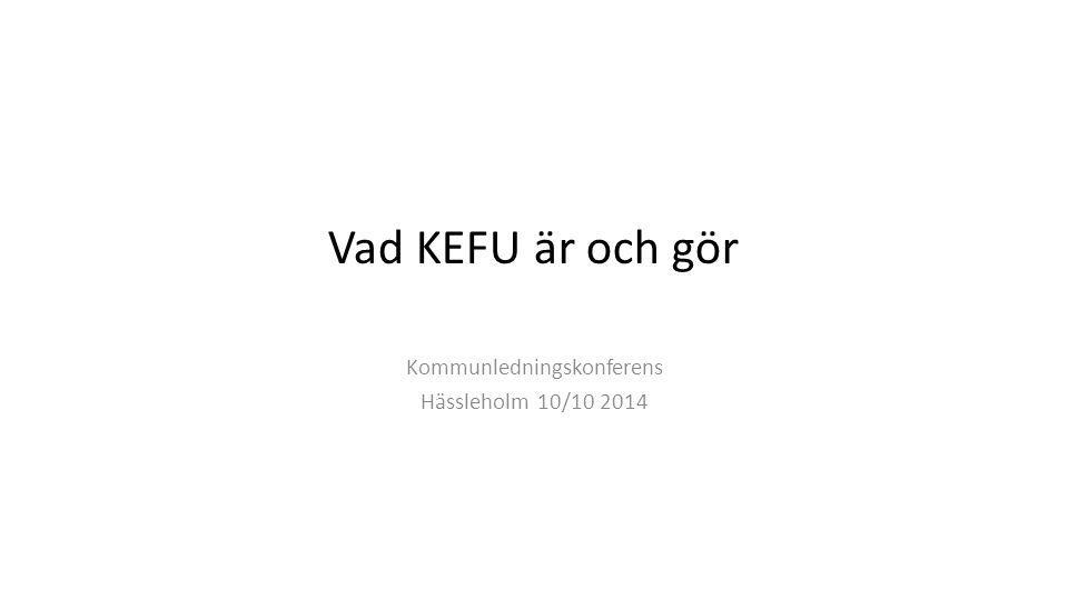 Vad KEFU är och gör Kommunledningskonferens Hässleholm 10/10 2014