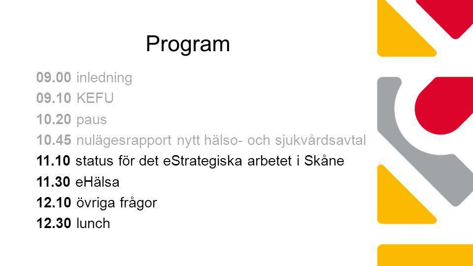 09.00 inledning 09.10 KEFU 10.20 paus 10.45 nulägesrapport nytt hälso- och sjukvårdsavtal 11.10 status för det eStrategiska arbetet i Skåne 11.30 eHälsa 12.10 övriga frågor 12.30 lunch Program