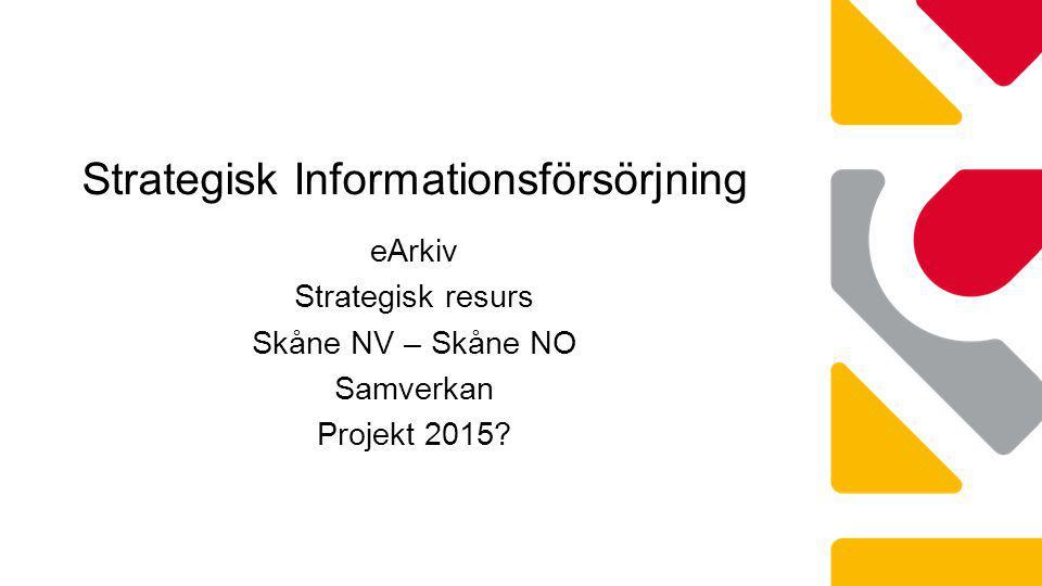 eArkiv Strategisk resurs Skåne NV – Skåne NO Samverkan Projekt 2015? Strategisk Informationsförsörjning