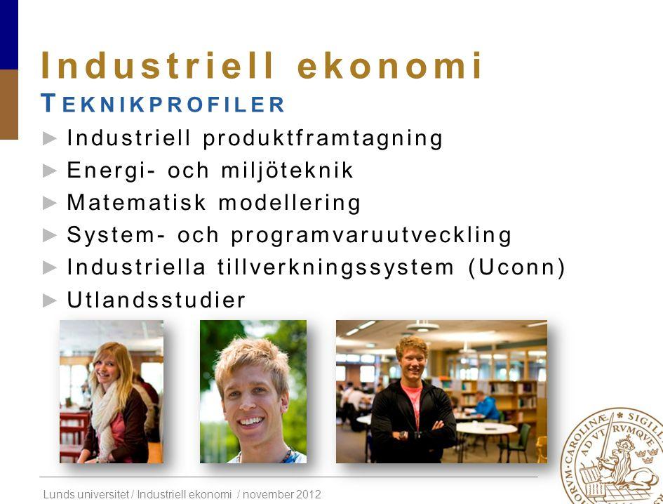 Lunds universitet / Industriell ekonomi / november 2012 Industriell ekonomi T EKNIKPROFILER ► Industriell produktframtagning ► Energi- och miljöteknik