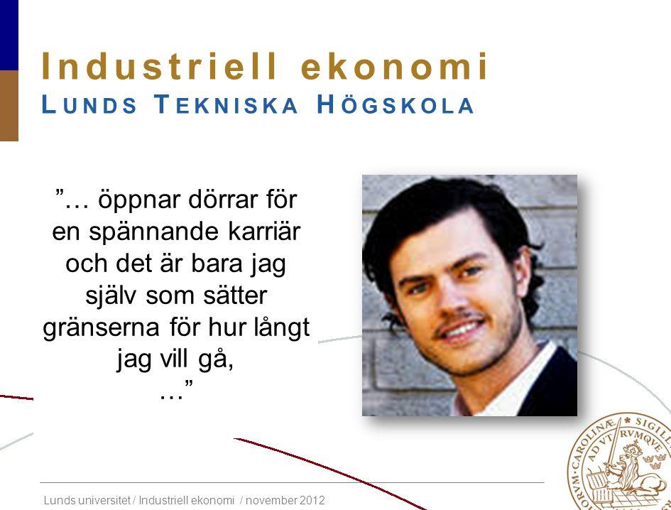 """Lunds universitet / Industriell ekonomi / november 2012 Industriell ekonomi L UNDS T EKNISKA H ÖGSKOLA """"… öppnar dörrar för en spännande karriär och d"""