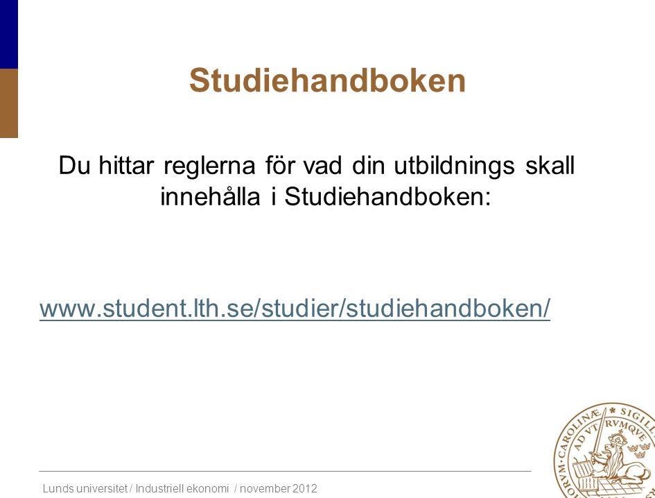 Lunds universitet / Industriell ekonomi / november 2012 Studiehandboken Du hittar reglerna för vad din utbildnings skall innehålla i Studiehandboken:
