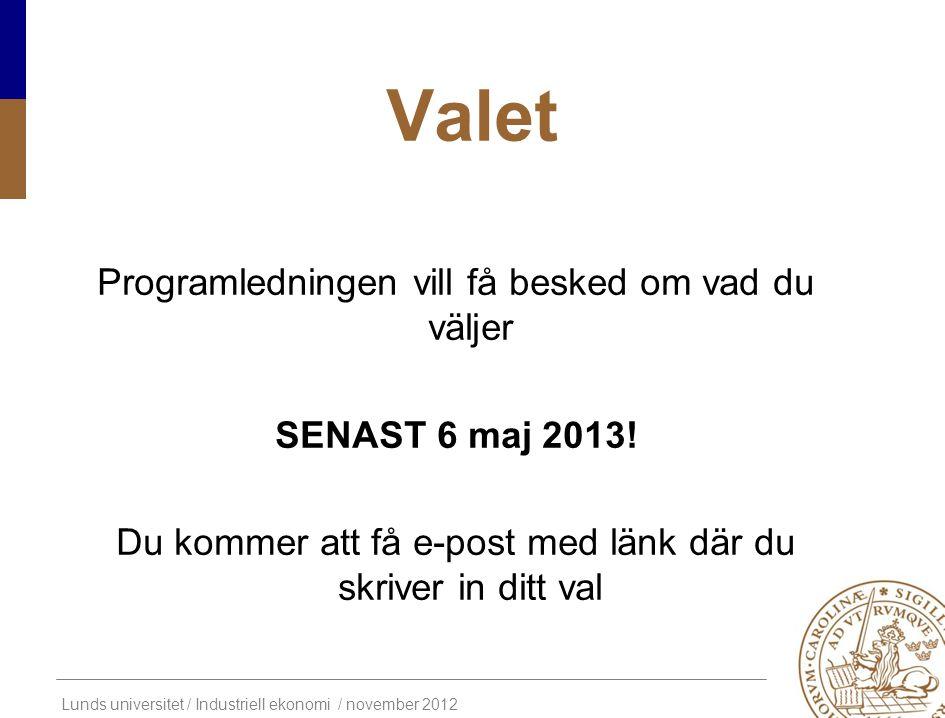 Lunds universitet / Industriell ekonomi / november 2012 Valet Programledningen vill få besked om vad du väljer SENAST 6 maj 2013! Du kommer att få e-p