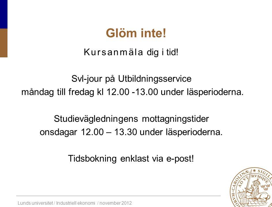 Lunds universitet / Industriell ekonomi / november 2012 Glöm inte! Kursanmäla dig i tid! Svl-jour på Utbildningsservice måndag till fredag kl 12.00 -1