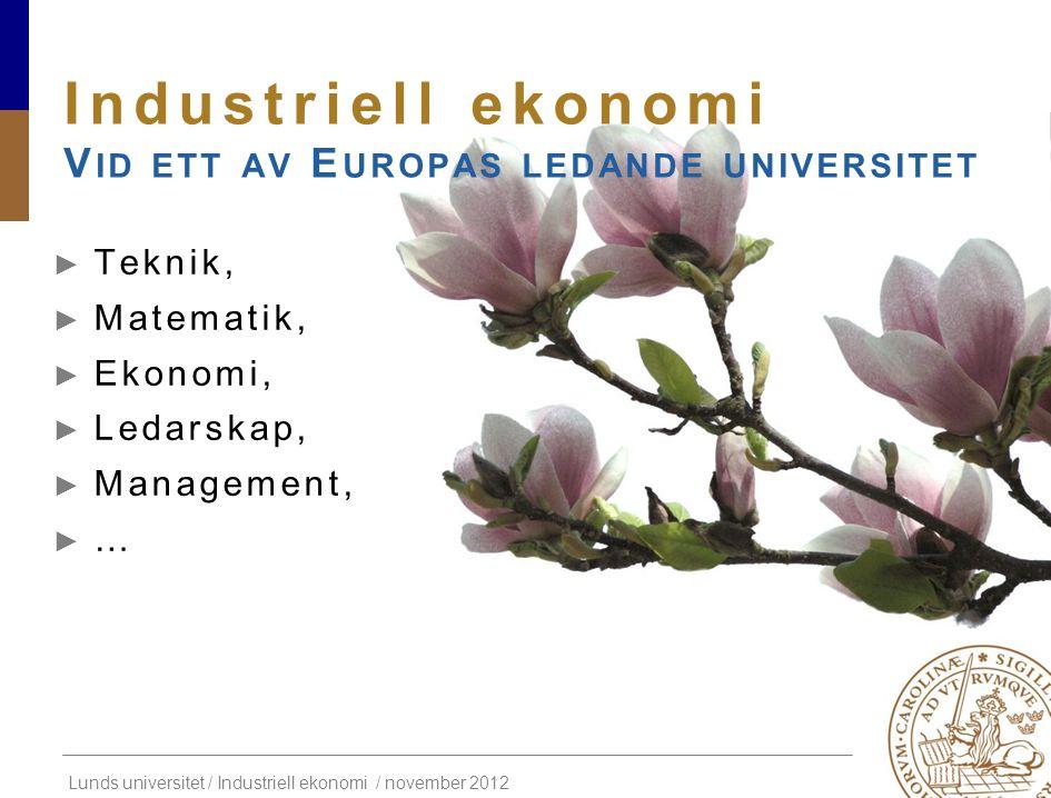 Lunds universitet / Industriell ekonomi / november 2012 Industriell ekonomi L UNDS T EKNISKA H ÖGSKOLA Starkt varumärke med högt söktryck & god arbetsmarknad, …