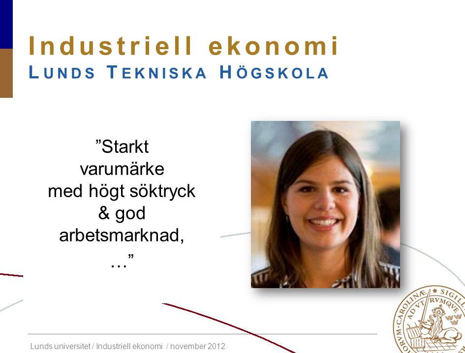 Lunds universitet / Industriell ekonomi / november 2012 Industriell ekonomi L UNDS T EKNISKA H ÖGSKOLA Ca 50% studerar utomlands någon period av utbildningen, …