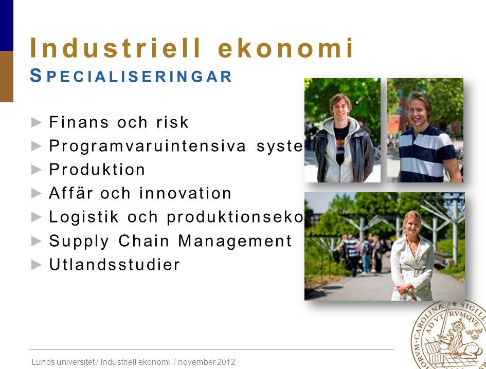 Lunds universitet / Industriell ekonomi / november 2012 Industriell ekonomi P RODUKTION Läsperiod 1Läsperiod 2Läsperiod 3Läsperiod 4 Årskurs 4 MMT031 Produktionsteknik 7,5 hp (A) MMT045 Tillverkningssystem 7,5 hp (A) MIE080 Automation 7,5 hp (G2) MIE090 Automation för komplexa system 7,5 hp (A) MTTN25 Materialhantering 7,5 hp (A) MIOF10 Material- och produktionsstyrning 7,5 hp (G2) MION01 Styrning av produktionssystem och materialflöden 7,5 hp (A) MION10 Produktionsledning 7,5 hp (A) Läsperiod 1Läsperiod 2Läsperiod 3Läsperiod 4 Årskurs 5 MION Simulering av Industriella processer och logistiksystem 7,5 hp (A) MION35 Kvalitets- och underhållsstyrning 7,5 hp (A) Examensarbete 30 hp (A)