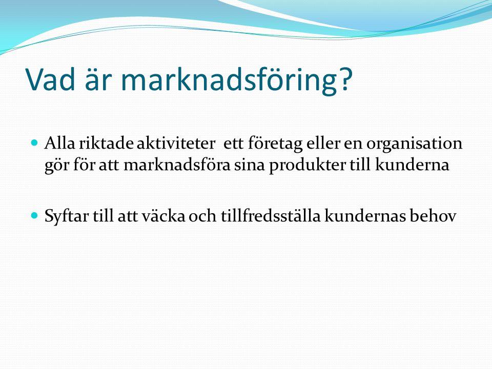 Vad är marknadsföring? Alla riktade aktiviteter ett företag eller en organisation gör för att marknadsföra sina produkter till kunderna Syftar till at