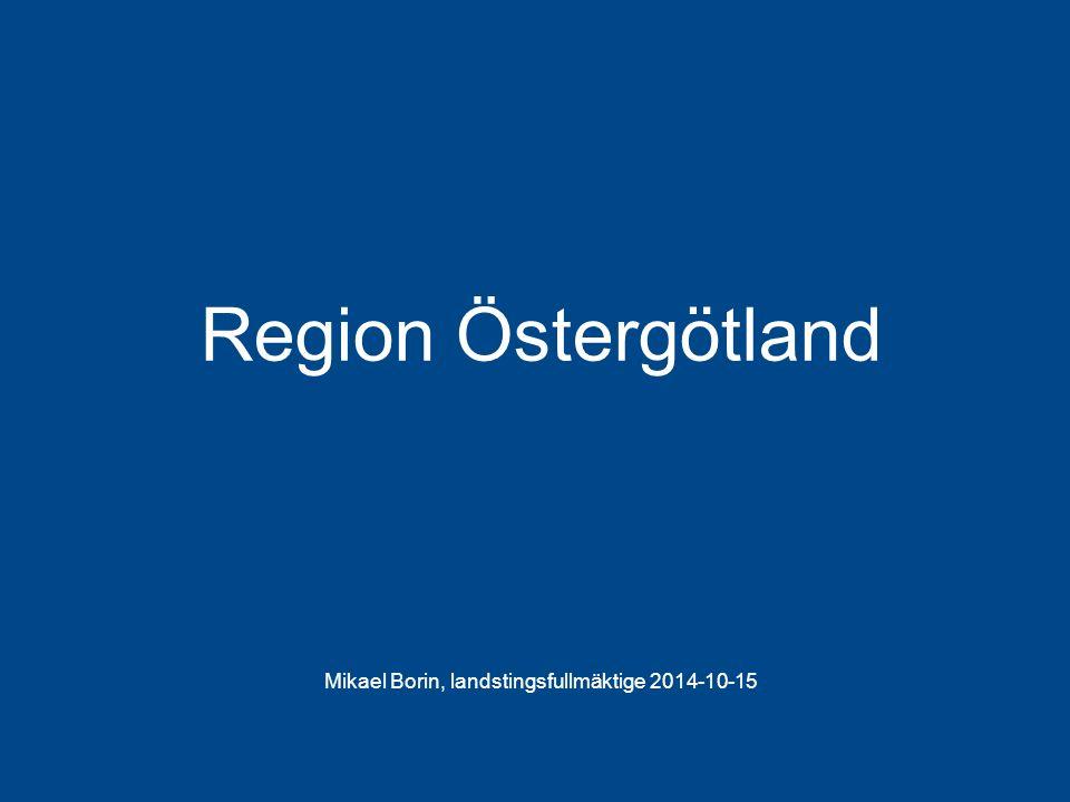 Landstinget i Östergötland Mikael Borin, landstingsfullmäktige 2014-10-15 Region Östergötland