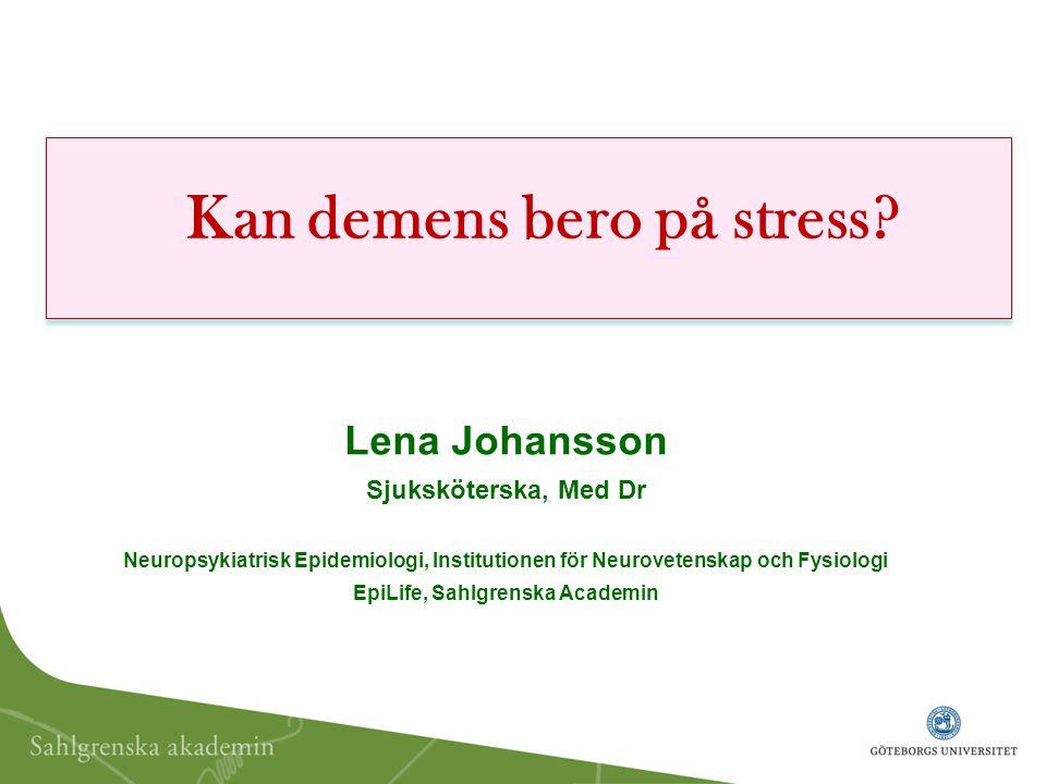 Lena Johansson Sjuksköterska, Med Dr Neuropsykiatrisk Epidemiologi, Institutionen för Neurovetenskap och Fysiologi EpiLife, Sahlgrenska Academin Kan d