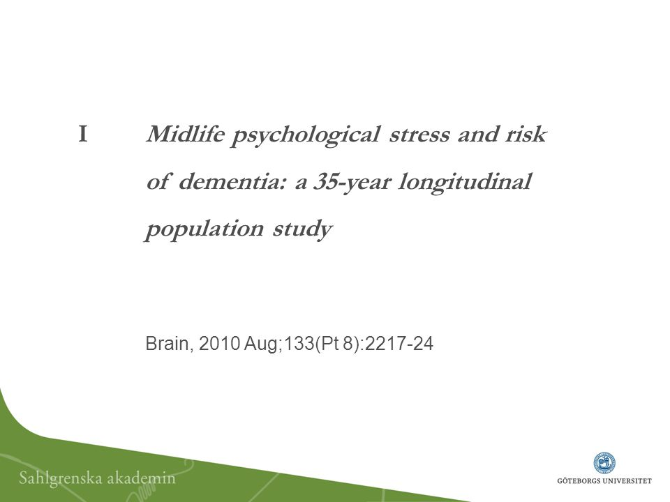 IMidlife psychological stress and risk of dementia: a 35-year longitudinal population study Brain, 2010 Aug;133(Pt 8):2217-24