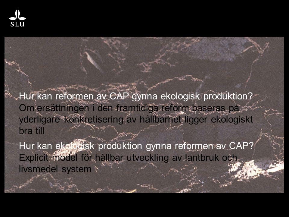 Hur kan reformen av CAP gynna ekologisk produktion? Om ersättningen i den framtidiga reform baseras på yderligare konkretisering av hållbarhet ligger