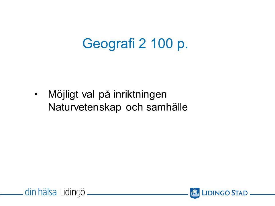 Geografi 2 100 p. Möjligt val på inriktningen Naturvetenskap och samhälle