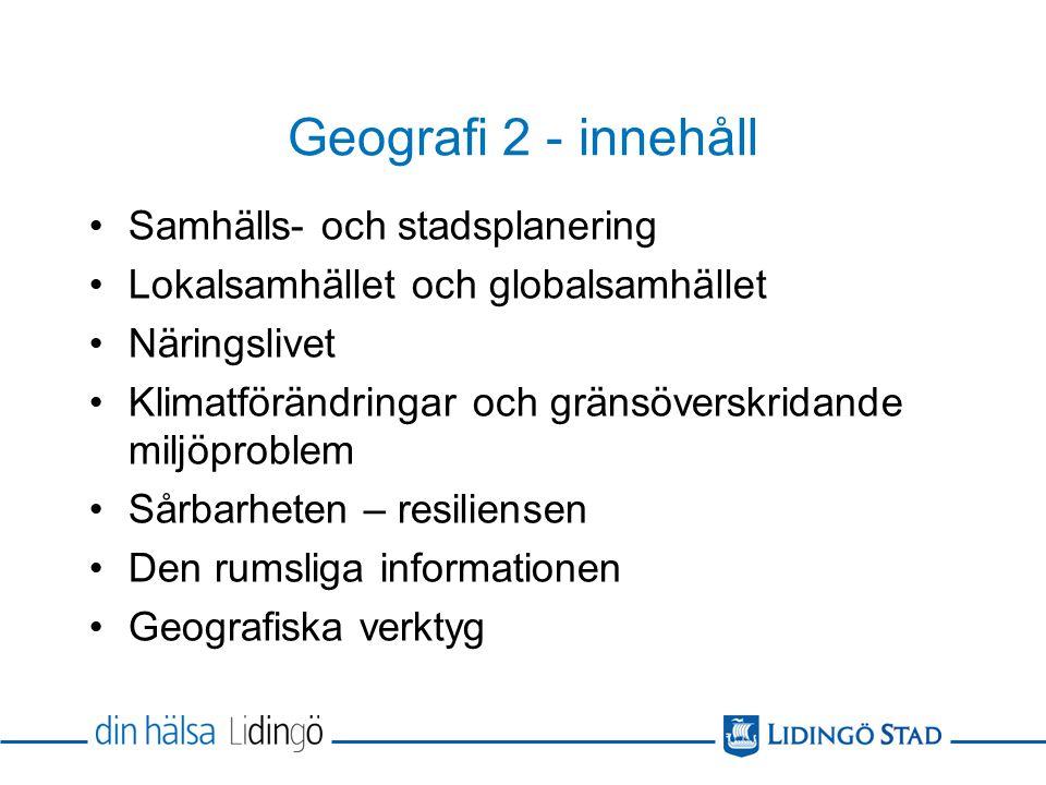 Geografi 2 - innehåll Samhälls- och stadsplanering Lokalsamhället och globalsamhället Näringslivet Klimatförändringar och gränsöverskridande miljöprob