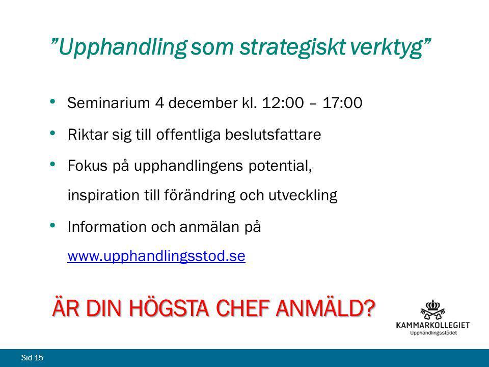 Sid 15 Seminarium 4 december kl. 12:00 – 17:00 Riktar sig till offentliga beslutsfattare Fokus på upphandlingens potential, inspiration till förändrin