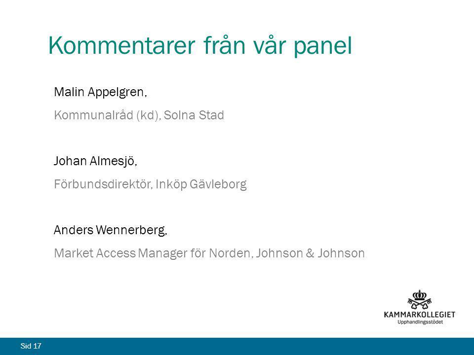 Sid 17 Kommentarer från vår panel Malin Appelgren, Kommunalråd (kd), Solna Stad Johan Almesjö, Förbundsdirektör, Inköp Gävleborg Anders Wennerberg, Market Access Manager för Norden, Johnson & Johnson