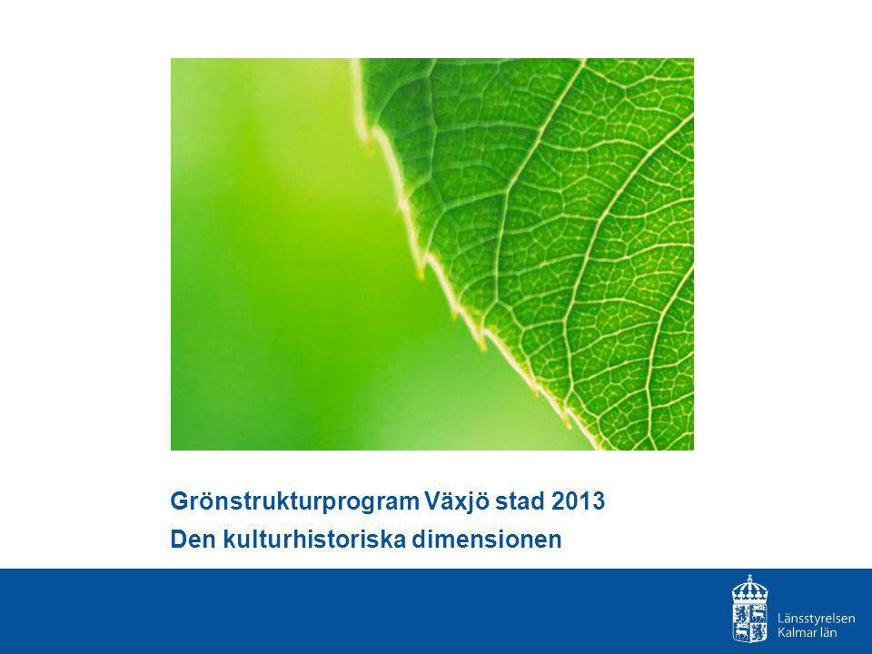 Grönstrukturprogram Växjö stad 2013 Den kulturhistoriska dimensionen