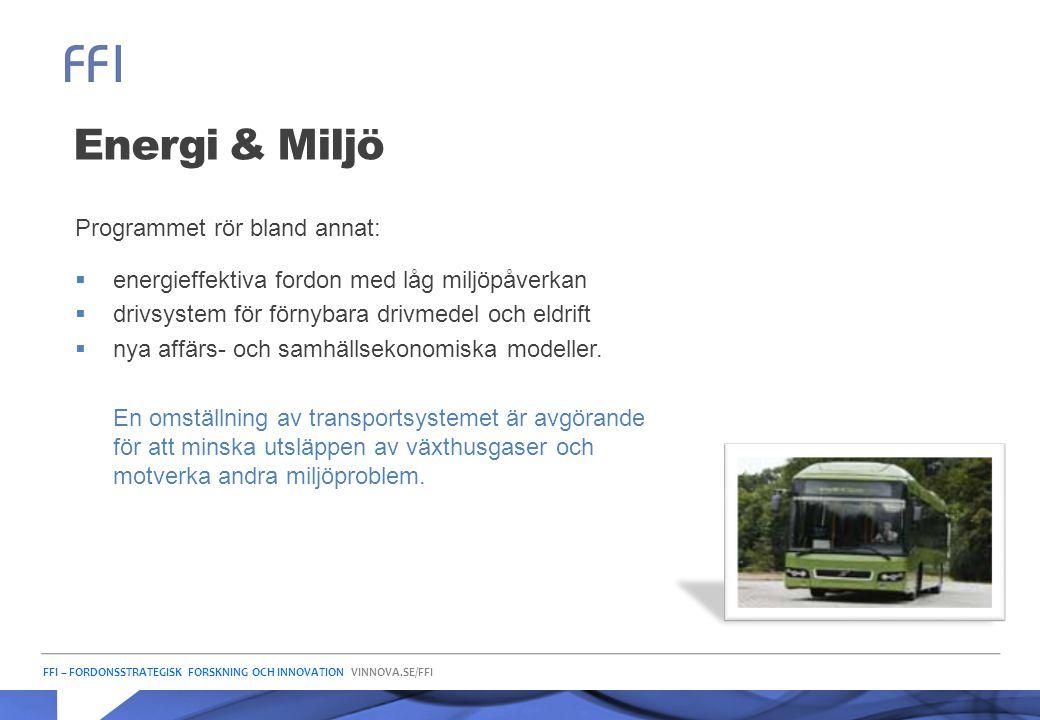 FFI – FORDONSSTRATEGISK FORSKNING OCH INNOVATION VINNOVA.SE/FFI Energi & Miljö Programmet rör bland annat:  energieffektiva fordon med låg miljöpåver