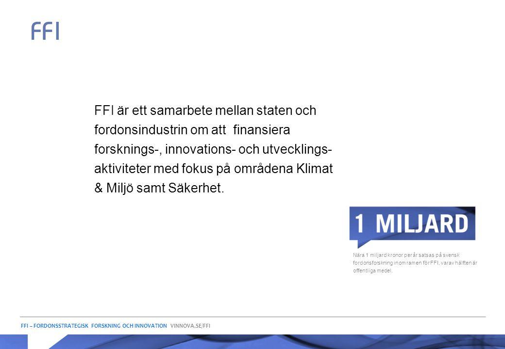 FFI – FORDONSSTRATEGISK FORSKNING OCH INNOVATION VINNOVA.SE/FFI FFI är ett samarbete mellan staten och fordonsindustrin om att finansiera forsknings-,