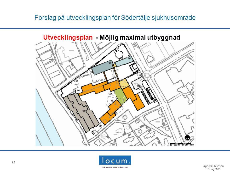 13 Förslag på utvecklingsplan för Södertälje sjukhusområde Utvecklingsplan - Möjlig maximal utbyggnad Agneta Philipson 13 maj 2009